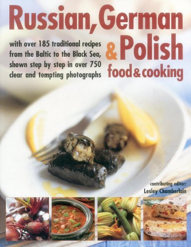 9781843098867: Russian, German & Polish Food & Cooking: With Over 185 Traditional Recipes From The Baltic To The Black Sea, Shown Step By Step In Over 750 Clear And Tempting Photographs