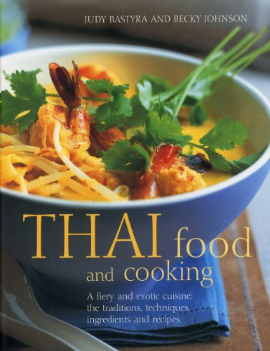 9781843099413: Thai Food and Cooking: A Fiery and Exotic Cuisine: the Traditions, Techniques, Ingredients and Recipes