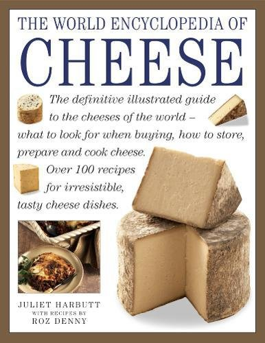 9781843099598: The World Encyclopedia of Cheese: The Definitive Illustrated Guide To The Cheeses Of The World - What To Look For When Buying, How To Store, Prepare And Cook Cheese