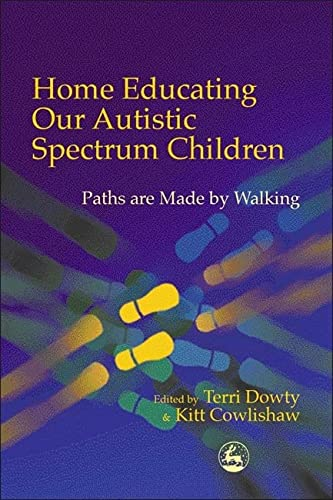 9781843100379: Home Educating Our Autistic Spectrum Children: Paths are Made by Walking