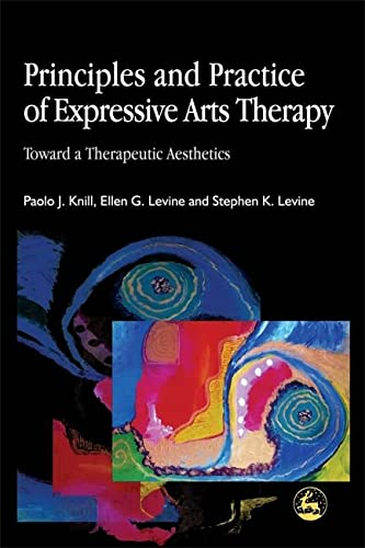 Principles and Practice of Expressive Arts Therapy: Toward a Therapeutic Aesthetics: Levine, ...