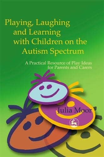9781843100607: Playing, Laughing and Learning with Children on the Autism Spectrum: A Practical Resource of Play Ideas for Parents and Carers