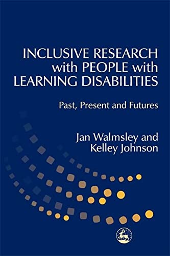 Inclusive Research with People with Learning Disabilities: Past, Present and Futures: Jan Walmsley