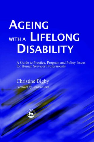 9781843100775: Ageing with a Lifelong Disability: A Guide to Practice, Program and Policy Issues for Human Services Professionals