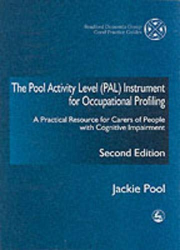 9781843100805: The Pool Activity Level (PAL) Instrument for Occupational Profiling: A Practical Resource for Carers of People with Cognitive Impairment Second ... of Bradford Dementia Good Practice Guides)