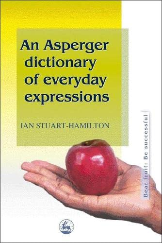 An Asperger Dictionary of Everyday Expressions by: Ian Stuart-Hamilton