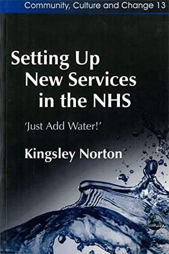 9781843101628: Setting Up New Services in the NHS: 'Just Add Water!' (Community, Culture and Change)