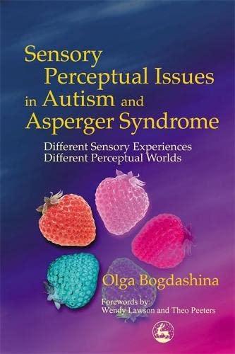 Sensory Perceptual Issues in Autism and Asperger: Bogdashina, Olga