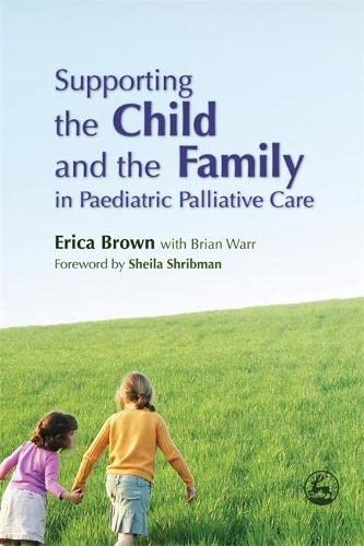 9781843101819: Supporting the Child and the Family in Paediatric Palliative Care