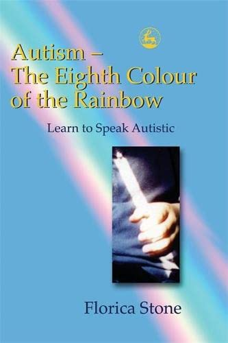 9781843101826: Autism - The Eighth Colour of the Rainbow: Learn to Speak Autistic