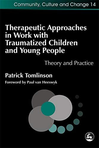 9781843101871: Therapeutic Approaches in Work with Traumatised Children and Young People: Theory and Practice (Community, Culture and Change)