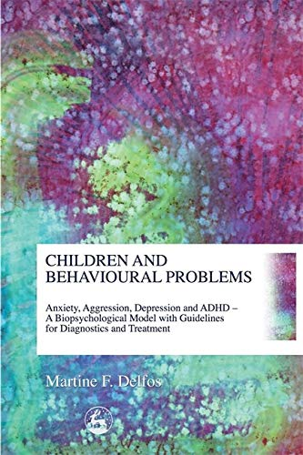 9781843101963: Children and Behavioural Problems: Anxiety, Aggression, Depression and ADHD – A Biopsychological Model with Guidelines for Diagnostics and Treatment