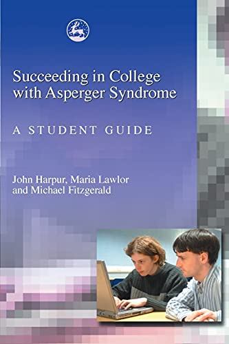 Succeeding in College with Asperger Syndrome: A: Fitzgerald, Michael; Harpur,