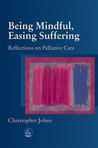 9781843102120: Being Mindful, Easing Suffering: Reflections on Palliative Care