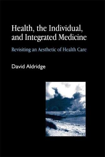Health, the Individual, and Integrated Medicine: Revisiting an Aesthetic of Health Care (Paperback)...