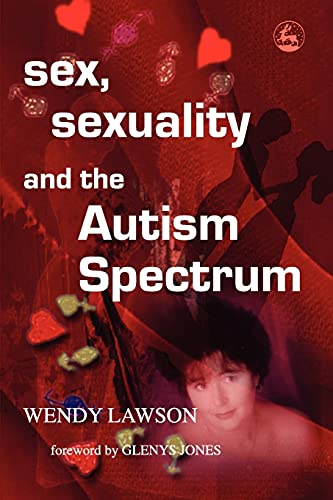 Sex, Sexuality and the Autism Spectrum: Lawson, Wendy