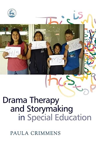 Drama Therapy and Storymaking in Special Education: Crimmens, Paula
