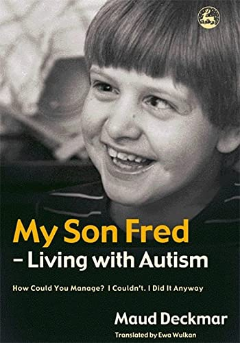 9781843103127: My Son Fred - Living with Autism: How Could You Manage? I Couldn't. I Did It Anyway