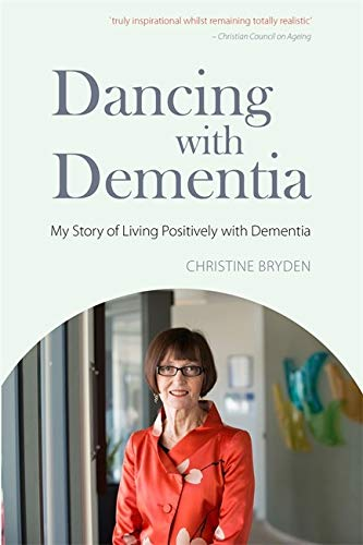 Dancing with Dementia: My Story of Living Positively with Dementia: Bryden, Christine