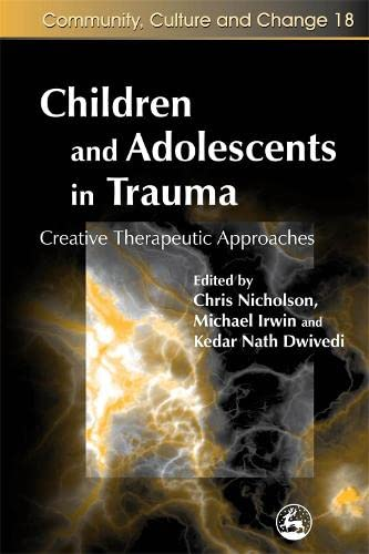 9781843104377: 18: Children and Adolescents in Trauma: Creative Therapeutic Approaches (Community, Culture and Change)