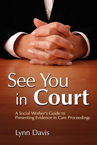 See You in Court: A Social Worker's Guide to Presenting Evidence in Care Proceedings (9781843105473) by Davis, Lynn