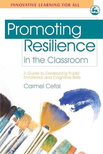 Promoting Resilience in the Classroom: A Guide to Developing Students' Emotional and Cognitive...