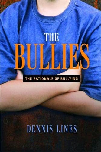 The Bullies: Understanding Bullies and Bullying: Dennis Lines
