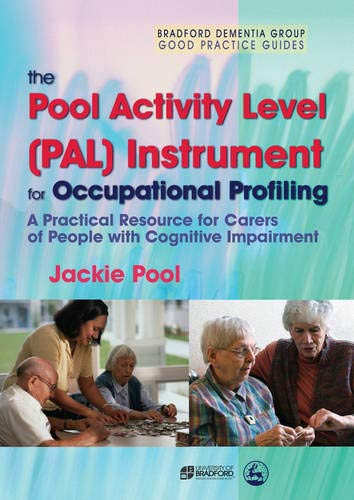 9781843105947: The Pool Activity Level (PAL) Instrument for Occupational Profiling: A Practical Resource for Carers of People with Cognitive Impairment Third Edition ... of Bradford Dementia Good Practice Guides)