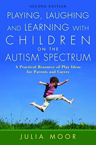 9781843106081: Playing, Laughing and Learning with Children on the Autism Spectrum: A Practical Resource of Play Ideas for Parents and Carers Second Edition