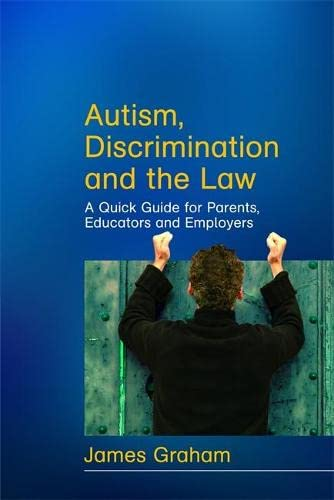 Autism, Discrimination and the Law: A Quick Guide for Parents, Educators and Employers: James ...