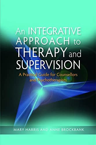 9781843106364: An Integrative Approach to Therapy and Supervision: A Practical Guide for Counsellors and Psychotherapists