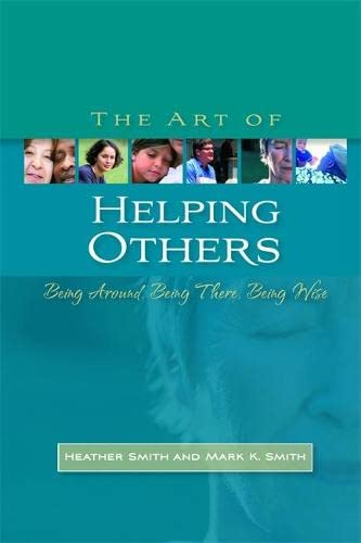 The Art of Helping Others: Being Around,: Heather Smith, Mark