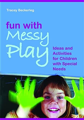 Fun with Messy Play: Ideas and Activities for Children with Special Needs: Beckerleg, Tracey