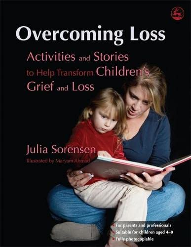 Overcoming Loss: Activities and Stories to Help Transform Children's Grief and Loss: Sorensen,...
