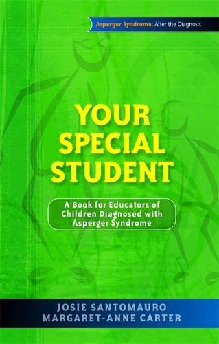 Your Special Student: A Book for Educators of Children Diagnosed With Asperger Syndrome: Santomauro...