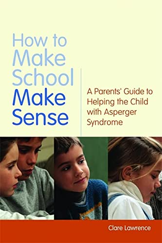9781843106647: How to Make School Make Sense: A Parents' Guide to Helping the Child with Asperger Syndrome