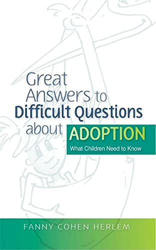 Great Answers to Difficult Questions about Adoption: What Children Need to Know