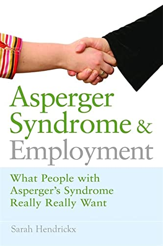 9781843106777: Asperger Syndrome and Employment: What People with Asperger Syndrome Really Really Want