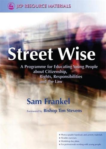 9781843106807: Street Wise: A Programme for Educating Young People about Citizenship, Rights, Responsibilities and the Law (Jkp Resource Materials)