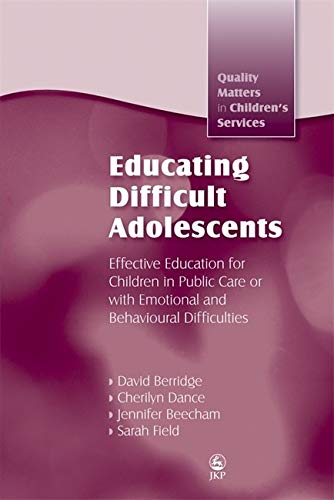 9781843106814: Educating Difficult Adolescents: Effective Education for Children in Public Care or with Emotional and Behavioural Difficulties (Quality Matters in Childrens Services)