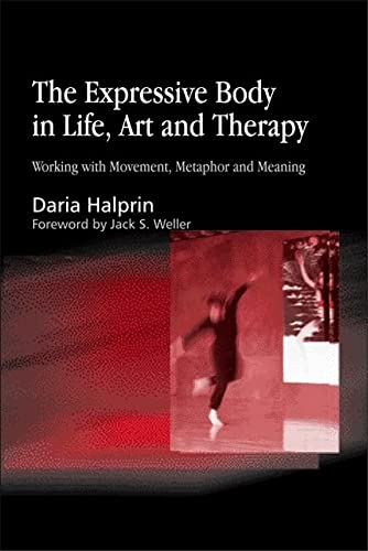 9781843107378: The Expressive Body in Life, Art, and Therapy: Working with Movement, Metaphor and Meaning