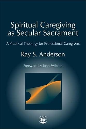 9781843107460: Spiritual Caregiving as Secular Sacrament: A Practical Theology for Professional Caregivers (Practical Theology Series)