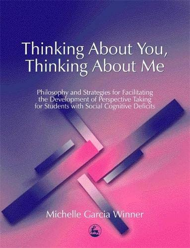 9781843107521: Thinking About You, Thinking About Me: Philosophy and Strategies for Facilitating the Development of Perspective Taking for Students with Social Cognitive Deficits
