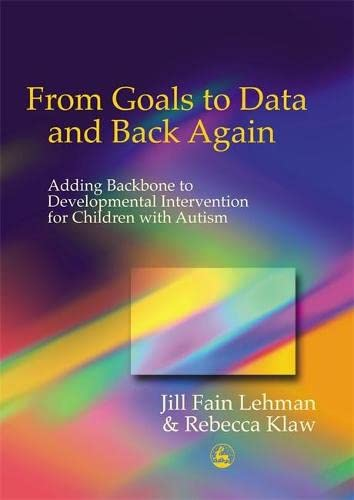 9781843107538: From Goals to Data and Back Again: Adding Backbone to Developmental Intervention for Children with Autism