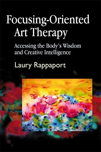 9781843107606: Focusing-Oriented Art Therapy: Accessing the Body's Wisdom and Creative Intelligence