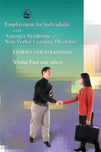 9781843107668: Employment for Individuals with Asperger Syndrome or Non-Verbal Learning Disability: Stories and Strategies
