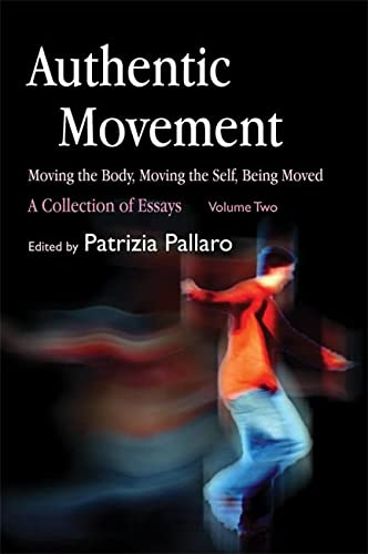Authentic Movement: Moving the Body, Moving the Self, Being Moved: A Collection of Essays - Volume ...