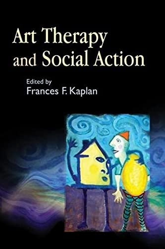 9781843107989: Art Therapy and Social Action: Treating the World's Wounds