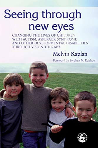 9781843108009: Seeing Through New Eyes: Changing the Lives of Children with Autism, Asperger Syndrome and other Developmental Disabilities Through Vision Therapy