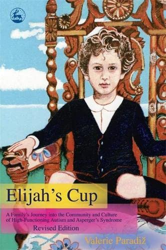 9781843108023: Elijah's Cup: A Family's Journey into the Community and Culture of High-functioning Autism and Asperger's Syndrome (Revised edition)